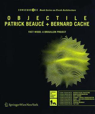 Objectile: Fast-Wood: A Brouillon Project Patrick Beaucé
