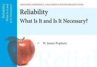 Reliability: What Is It and Is It Necessary? W. James Popham