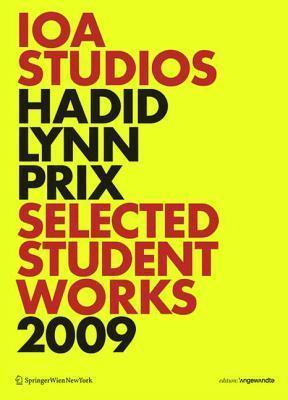Ioa Studios. Hadid Lynn Prix: Selected Student Works 2009  by  Wolf D. Prix