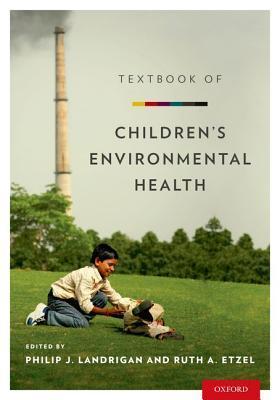Textbook of Childrens Environmental Health Philip J Landrigan