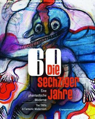 Die Sechziger Jahre / The 1960s: Eine Phantastische Moderne / A Fantastic Modernism  by  Berthold Ecker