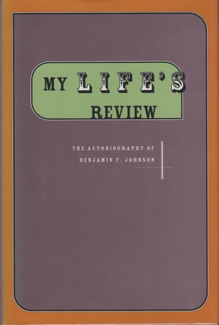 My Lifes Review: Autobiography of Benjamin Franklin Johnson  by  Benjamin F. Johnson