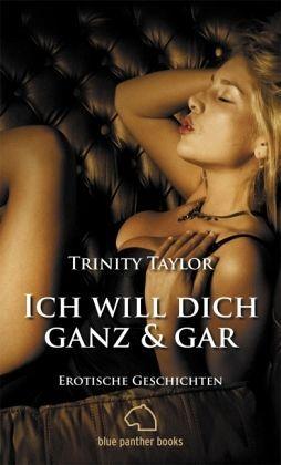 Ich will dich ganz & gar. Erotische Geschichten Trinity Taylor