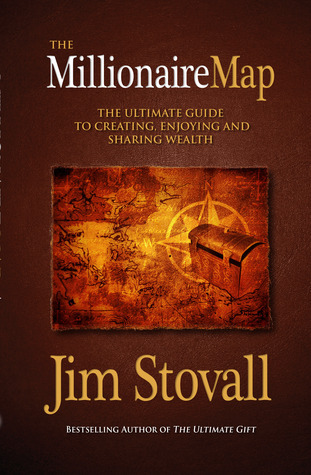 The Millionaire Map: The Ultimate Guide to Creating, Enjoying, and Sharing Wealth  by  Jim Stovall