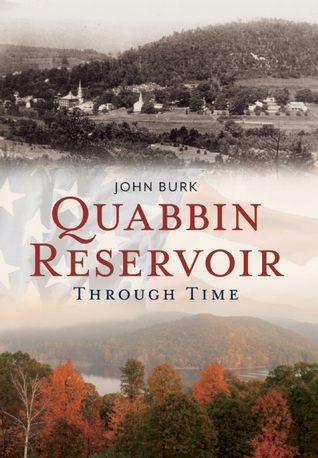 Quabbin Reservoir Through Time John Burk