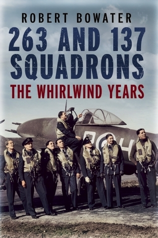 263 and 137 Squadrons: The Whirlwind Years  by  Robert Bowater