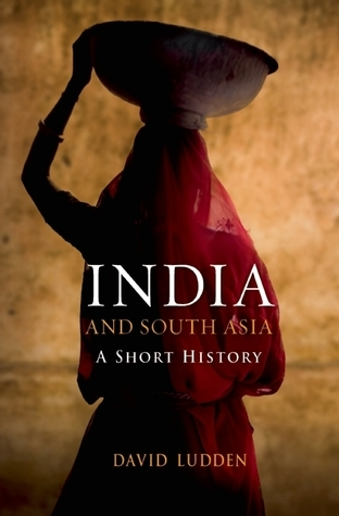 India and South Asia: A Short History David E. Ludden