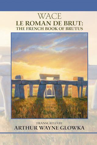 Le Roman De Brut: The French Book Of Brutus Arthur Wayne Glowka
