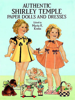 Authenic Shirley Temple-Paper Dolls and Dresses in Full Color  by  Marta K. Krebs
