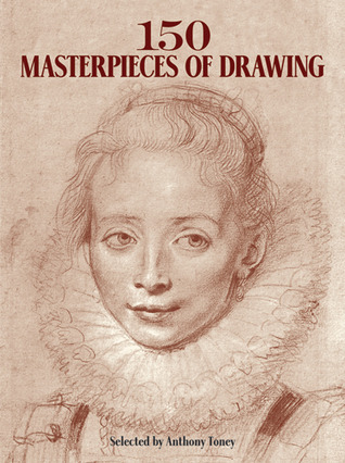 150 Masterpieces of Drawing Anthony Toney