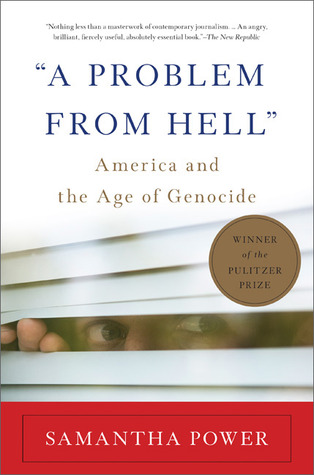 A Problem From Hell: America and the Age of Genocide Samantha Power