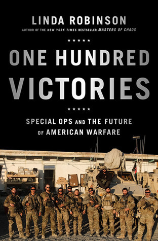 One Hundred Victories: Special Ops and the Future of American Warfare  by  Linda Robinson
