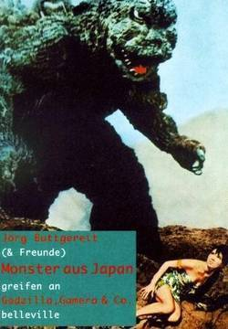 Monster aus Japan greifen an. Gozilla, Gamera und Co. Jörg Buttgereit