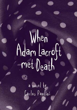 When Adam Lacroft Met Death  by  Carlos Paolini