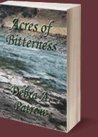 Acres of Bitterness Debra A. Patrow