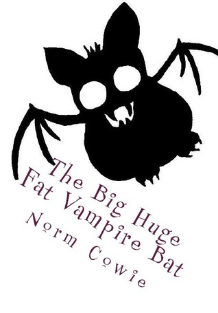 The Big Huge Fat Vampire Bat  by  Norm Cowie