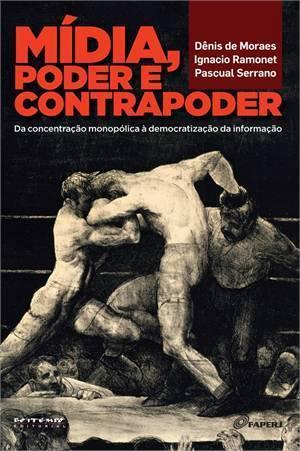 Mídia, poder e contrapoder: da concentração monopólica à democratização da comunicação Dênis de Moraes