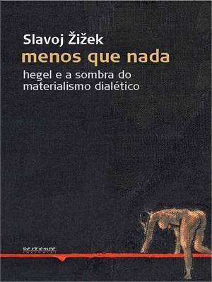Menos que nada: Hegel e a sombra do materialismo dialético  by  Slavoj Žižek