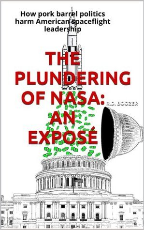 The Plundering of NASA: An Exposé R.D. Boozer