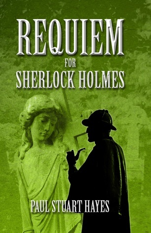 Requiem For Sherlock Holmes  by  Paul Stuart Hayes