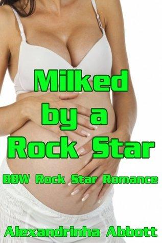 Milked a Rock Star: BBW Rock Star Romance by Alexandrinha Abbott