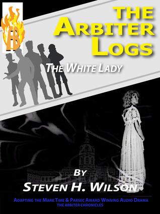 The White Lady (The Arbiter Logs #4) Steven H. Wilson
