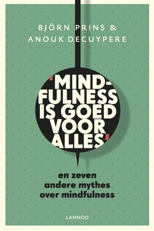Mindfulness is goed voor alles  by  Anouk Decuypere