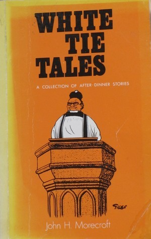 White Tie Tales  by  John H. Morecroft