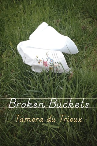 Broken Buckets  by  Tamera du Trieux