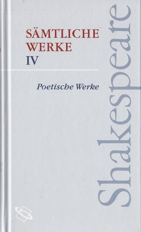 Sämtliche Werke - Poetische Werke (Shakespeare, #4)  by  William Shakespeare