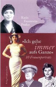 Ich gehe immer aufs Ganze : 10 Frauenporträts  by  Karin Feuerstein-Praßer