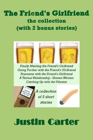 The Friends Girlfriend: The Collection (with 2 bonus stories) Justin Carter