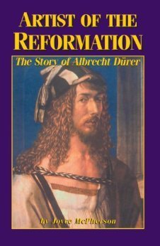 Artist of the Reformation: Albrecht Durer Joyce McPherson