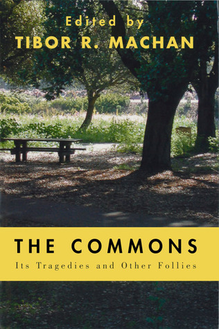 The Commons: Its Tragedies and Other Follies  by  Tibor R. Machan