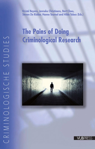 The Pains of Doing Criminological Research  by  Kristel Beyens