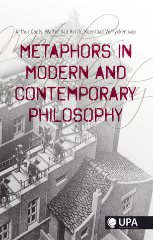 Metaphors in Modern and Contemporary Philosophy  by  Arthur Cools