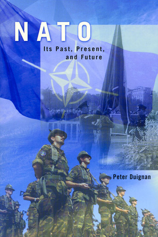 NATO: Its Past, Present, and Future  by  Peter Duignan
