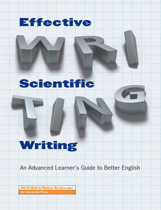 Effective Scientific Writing: An Advanced Learners Guide to Better English  by  Aleth Bolt