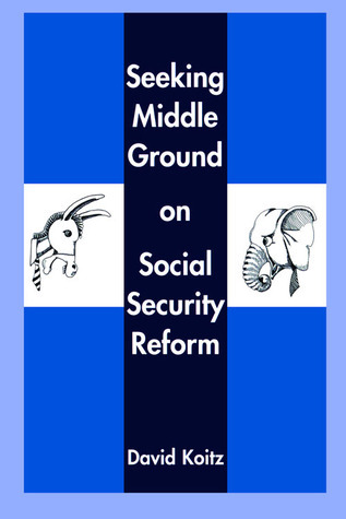 Seeking Middle Ground on Social Security Reform David Koitz