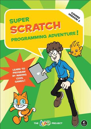 Super Scratch Programming Adventure! (Covers Version 2): Learn to Program Making Cool Games by The LEAD Project