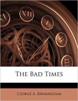 The Bad Times George A. Birmingham