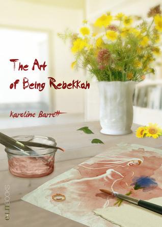 The Art of Being Rebekkah Karoline Barrett