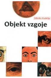 Objekt Vzgoje  by  Zdenko Kodelja