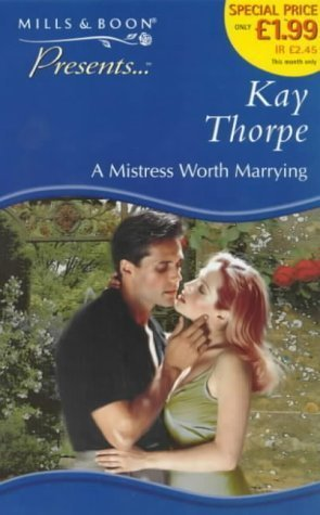 A Mistress Worth Marrying  by  Kay Thorpe