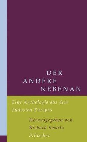 Der Andere Nebenan: Eine Anthologie Aus Dem Südosten Europas Richard Swartz