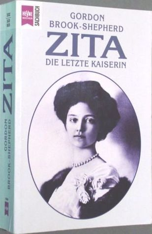 Zita: Die Letzte Kaiserin Gordon Brook-Shepherd