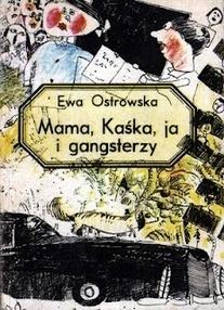 Mama, Kaśka, ja i gangsterzy Ewa Ostrowska