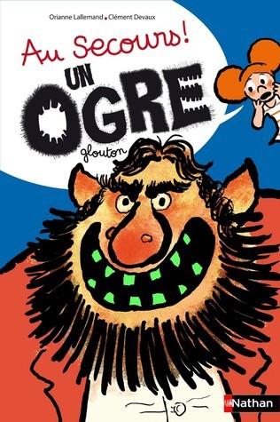 Au secours ! Un ogre glouton  by  Orianne Lallemand