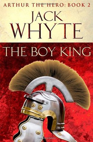 The Boy King (Arthur The Hero, #2)  by  Jack Whyte