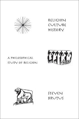 Religion, Culture, History: A Philosophical Study of Religion  by  Steven Brutus